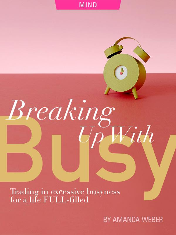 Breaking up with Busy, busyness, by Amanda Weber