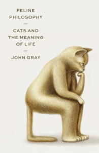 Feline Philosophy: Cats and the Meaning of Life by John Gray