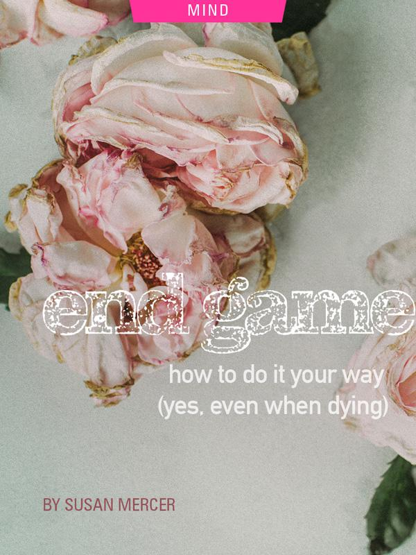 End Game: How To Do It Your Way (Yes, Even Dying) by Susan Mercer. Photograph of a dying flower by Daria Shevtsova.