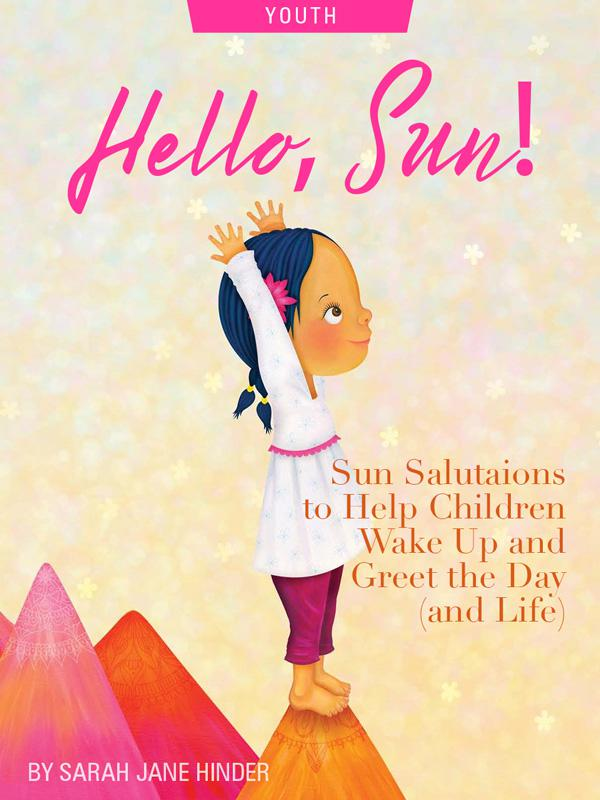 Hello, Sun! Sun Salutations to Help Children Wake Up and Greet The Day (and Life), by Sarah Jane Hinder. Illustration of child reaching up by Sarah Jane Hinder