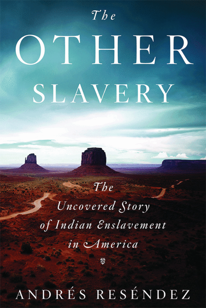 Andres Resendez, The Other Slavery (2016)