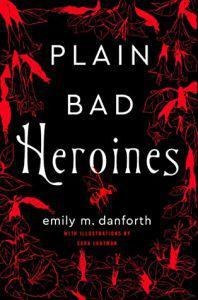 Emily M. Danforth,Plain Bad Heroines