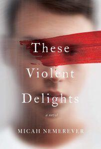 Micah Nemerever,These Violent Delights