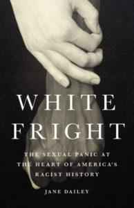 White Fright: The Sexual Panic at the Heart of America's Racist History