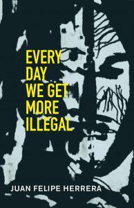 Juan Felipe Herrera, Every Day We Get More Illegal
