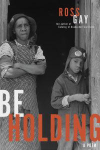Ross Gay, Be Holding: A Poem