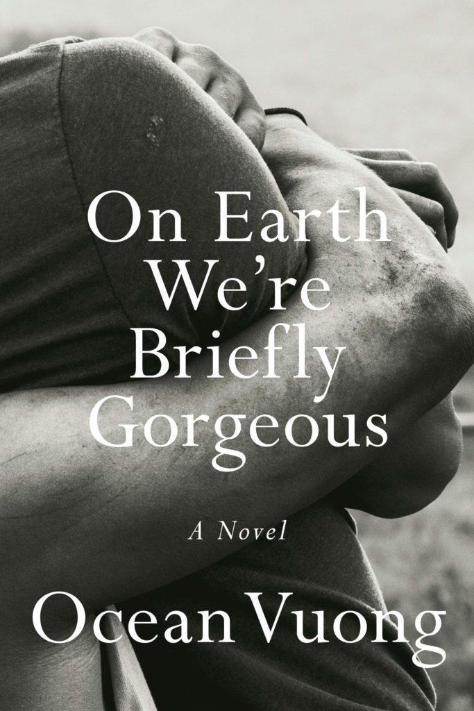 Ocean Vuong,On Earth We're Briefly Gorgeous(Penguin Press)
