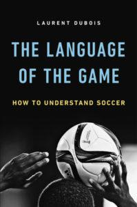 The Language of the Game Laurent Dubois