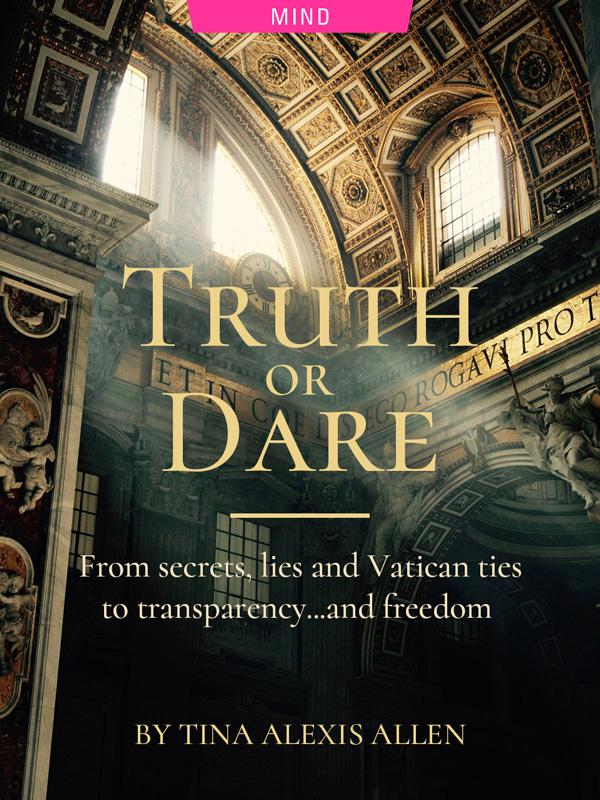 Truth or Dare: From Secrets, Lies & Vatican Ties to Transparency…and Freedom, By Tina Alexis Allen. Photograph of church by Chad Greiter