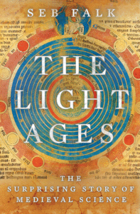 The Light Ages: The Surprising Story of Medieval Science_Seb Falk