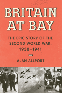 Britain at Bay: The Epic Story of the Second World War, 1938-1941_Alan Allport