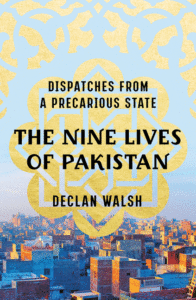 Declan Walsh_The Nine Lives of Pakistan
