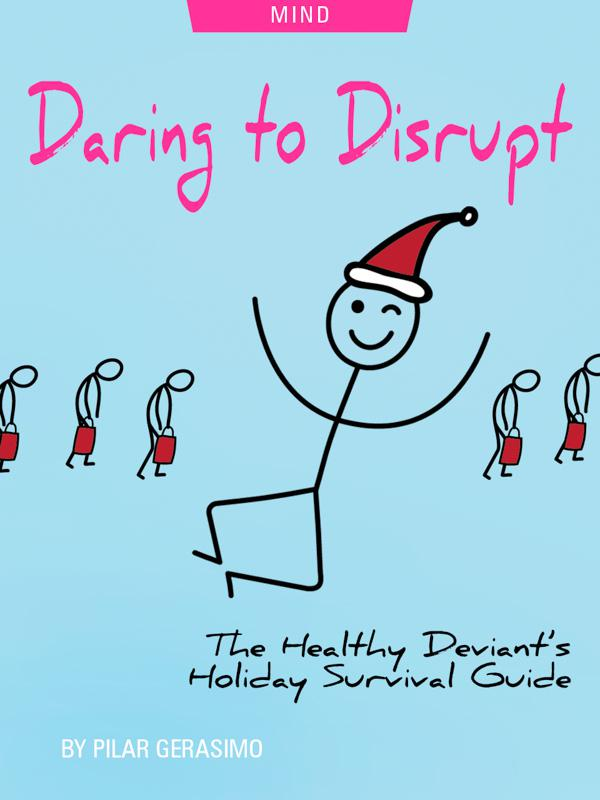 Daring To Disrupt: The Healthy Deviant's Holiday Survival Guide, by Pilar Gerasimo. Illustration of happy stick figure by Pilar Gerasimo