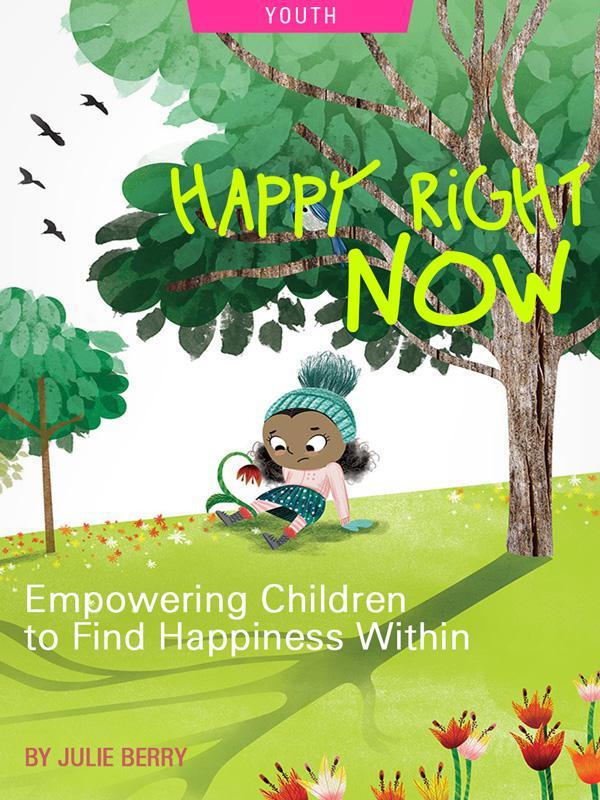 Happy Right Now: Empowering Children To Find Happiness Within, by Julie Berry. Cover of book, Happy Right Now by Julie Berry; illustration of child in grass by Holly Hatam