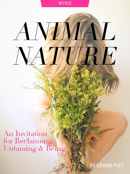 Animal Nature: An Invitation for Reclaiming, Untaming & Being, by Sarah Poet. Photograph of woman's body and flowers by Ava Sol